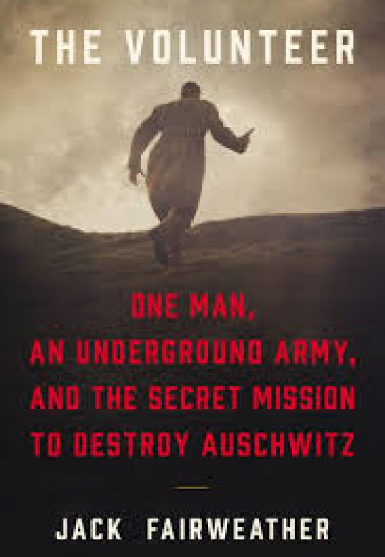 """The Volunteer: One Man, An Underground Army, and the Secret Mission to Destroy Auschwitz"""